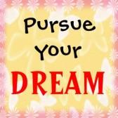 Pursue Yor Dream